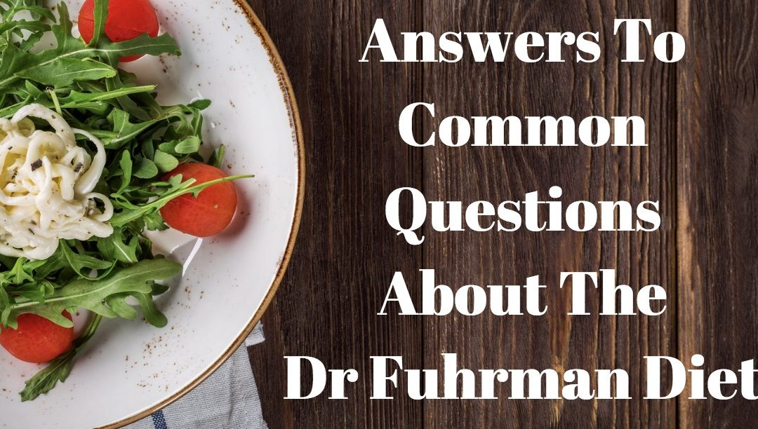 COMMONLY ASKED QUESTIONS ABOUT DR FUHRMAN DIET PLAN